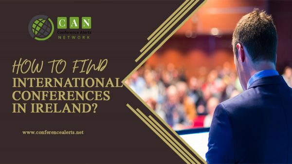 HOW TO FIND INTERNATIONAL CONFERENCES IN IRELAND?