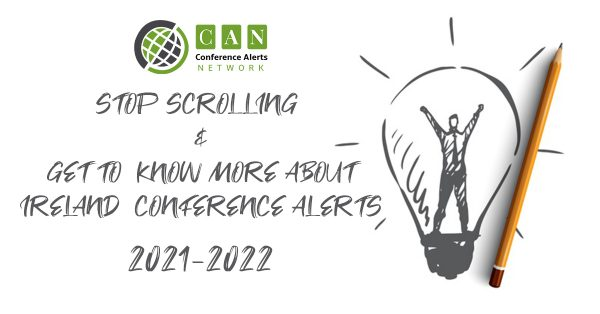 STOP SCROLLING AND GET TO KNOW MORE ABOUT IRELAND CONFERENCE ALERTS 2021-2022