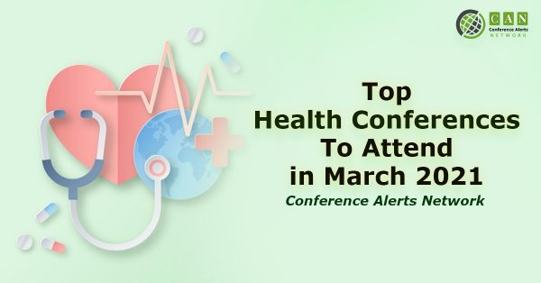 Top Health Conferences to attend in March 2021 | Conference Alerts Network