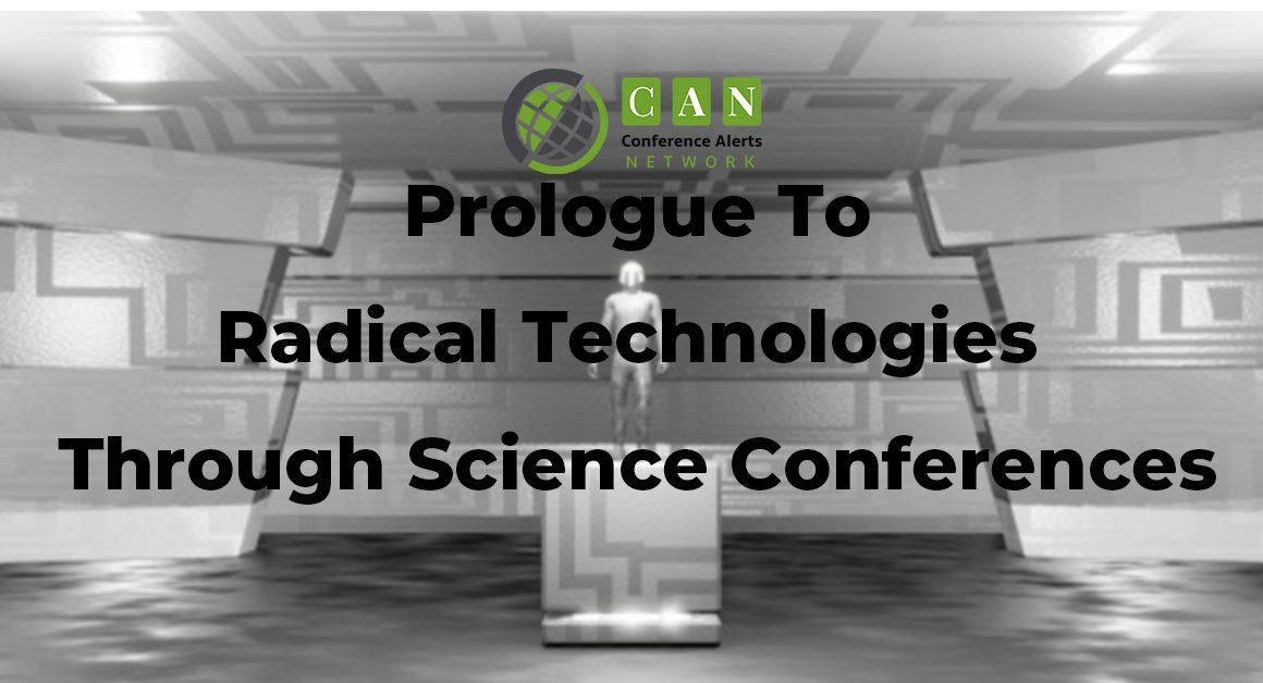 Prologue to radical technologies through Science Conferences